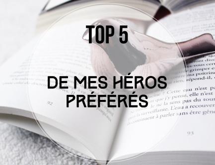 TOP 5... DE MES HEROS PREFERES