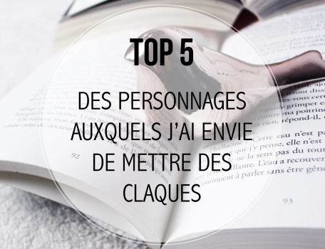 TOP 5... DES PERSONNES AUXQUELS J'AI ENVIE DE METTRE DES CLAQUES