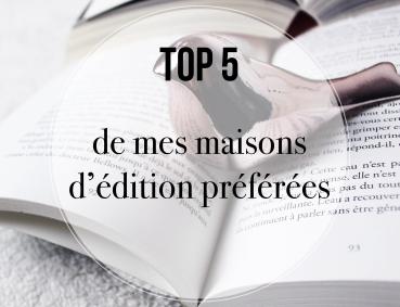 TOP 5... DE MES MAISONS D'EDITION PREFEREES