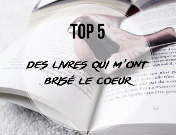 TOP 5... DES LIVRES QUI M'ONT BRISE LE COEUR