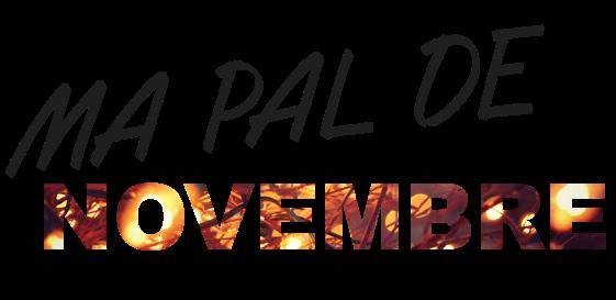 MA PAL DE...novembre