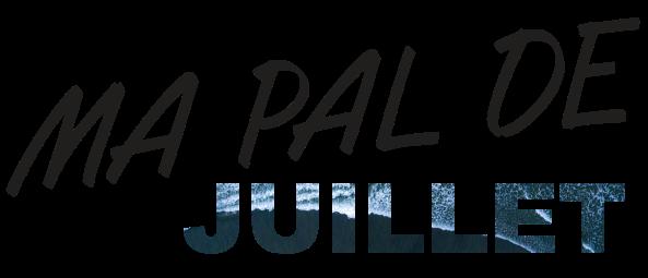 MA PAL DE...juillet