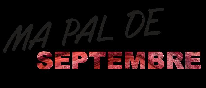 MA PAL DE...septembre